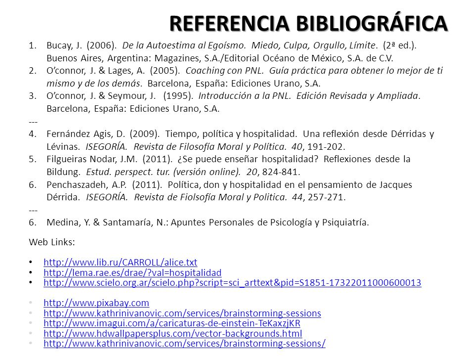 1.Bucay, J. (2006). De la Autoestima al Egoísmo. Miedo, Culpa, Orgullo, Límite. (2ª ed.). Buenos Aires, Argentina: Magazines, S.A./Editorial Océano de