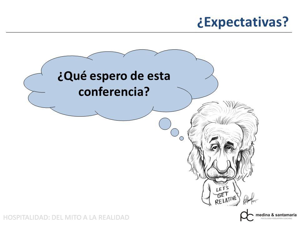 HOSPITALIDAD: DEL MITO A LA REALIDAD ¿Qué espero de esta conferencia? ¿Expectativas?