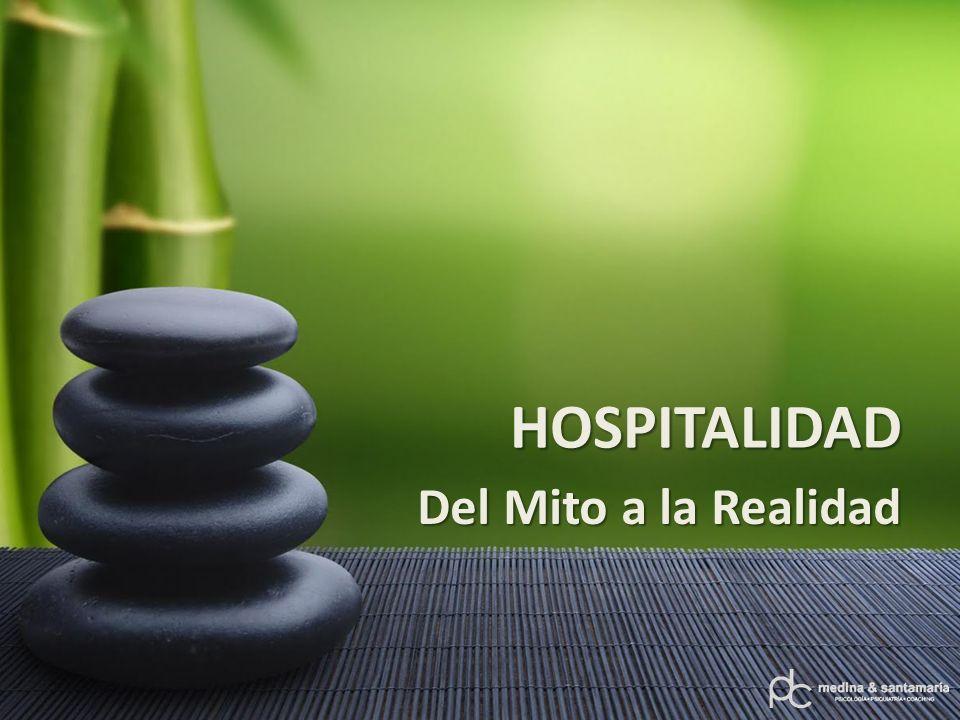 HOSPITALIDAD: DEL MITO A LA REALIDAD Hospitalidad Buena acogida y recibimiento que se hace a los extranjeros o visitantes.
