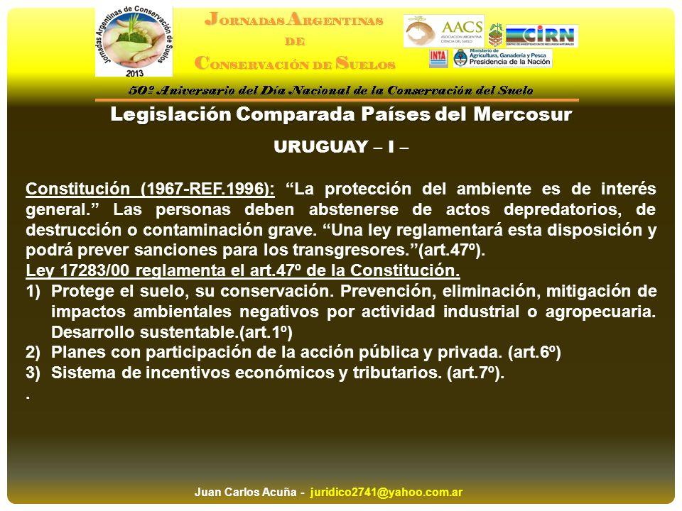 Legislación Comparada Países del Mercosur URUGUAY – I – Constitución (1967-REF.1996): La protección del ambiente es de interés general. Las personas d