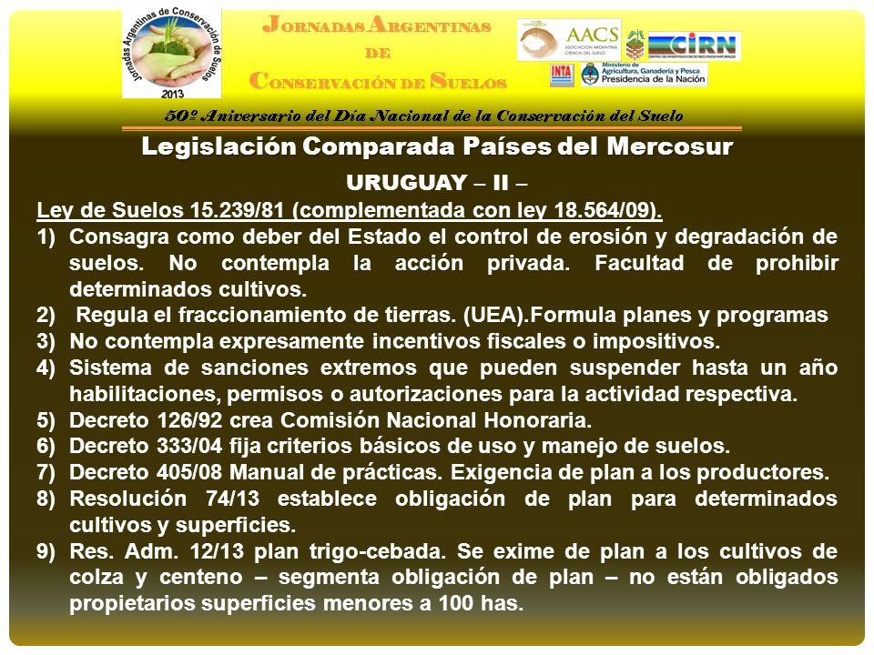 URUGUAY – II – Ley de Suelos 15.239/81 (complementada con ley 18.564/09). 1)Consagra como deber del Estado el control de erosión y degradación de suel