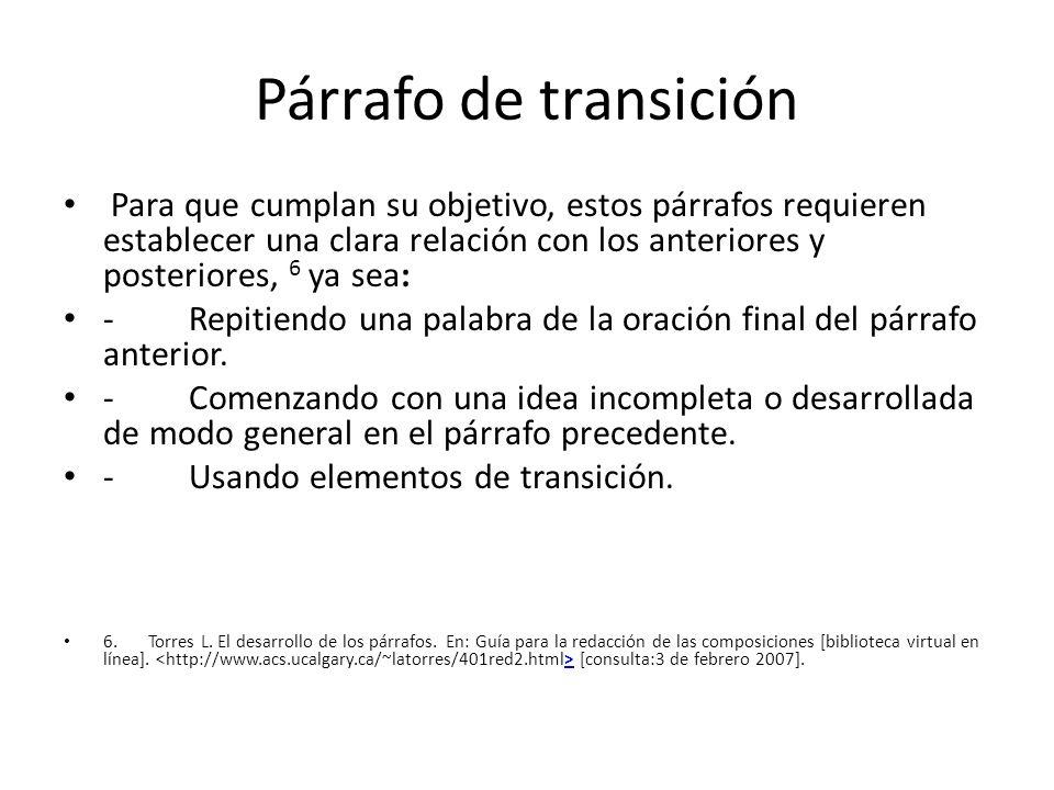 Párrafo de transición Para que cumplan su objetivo, estos párrafos requieren establecer una clara relación con los anteriores y posteriores, 6 ya sea: - Repitiendo una palabra de la oración final del párrafo anterior.