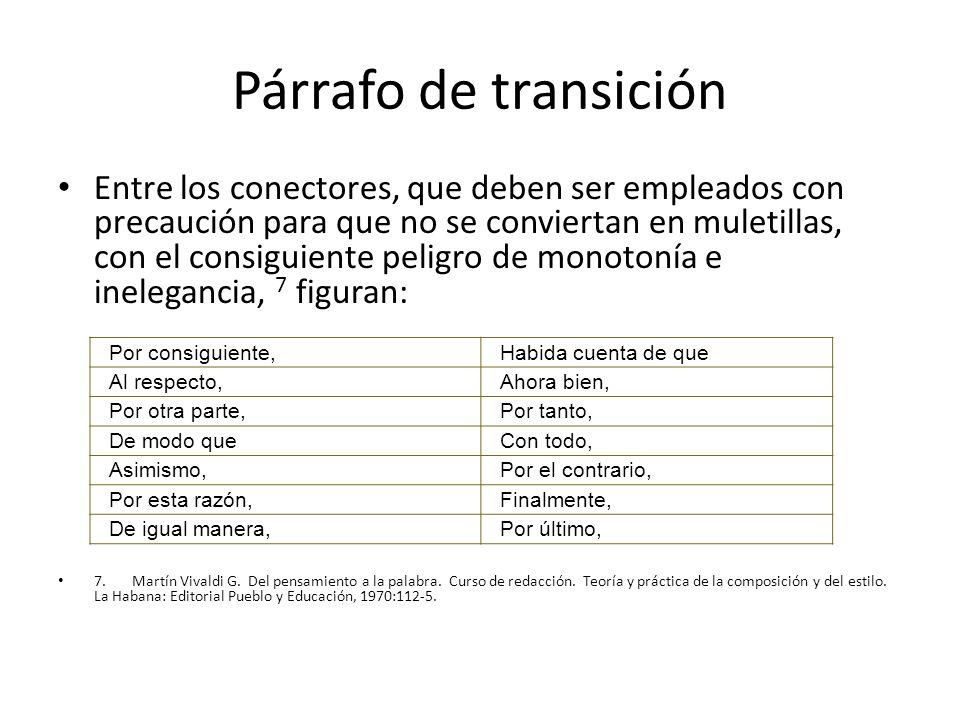 Párrafo de transición Entre los conectores, que deben ser empleados con precaución para que no se conviertan en muletillas, con el consiguiente peligro de monotonía e inelegancia, 7 figuran: 7.