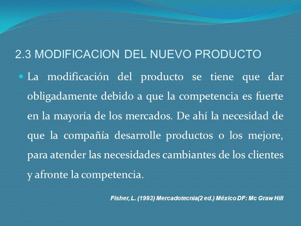 2.3 MODIFICACION DEL NUEVO PRODUCTO La modificación del producto se tiene que dar obligadamente debido a que la competencia es fuerte en la mayoría de