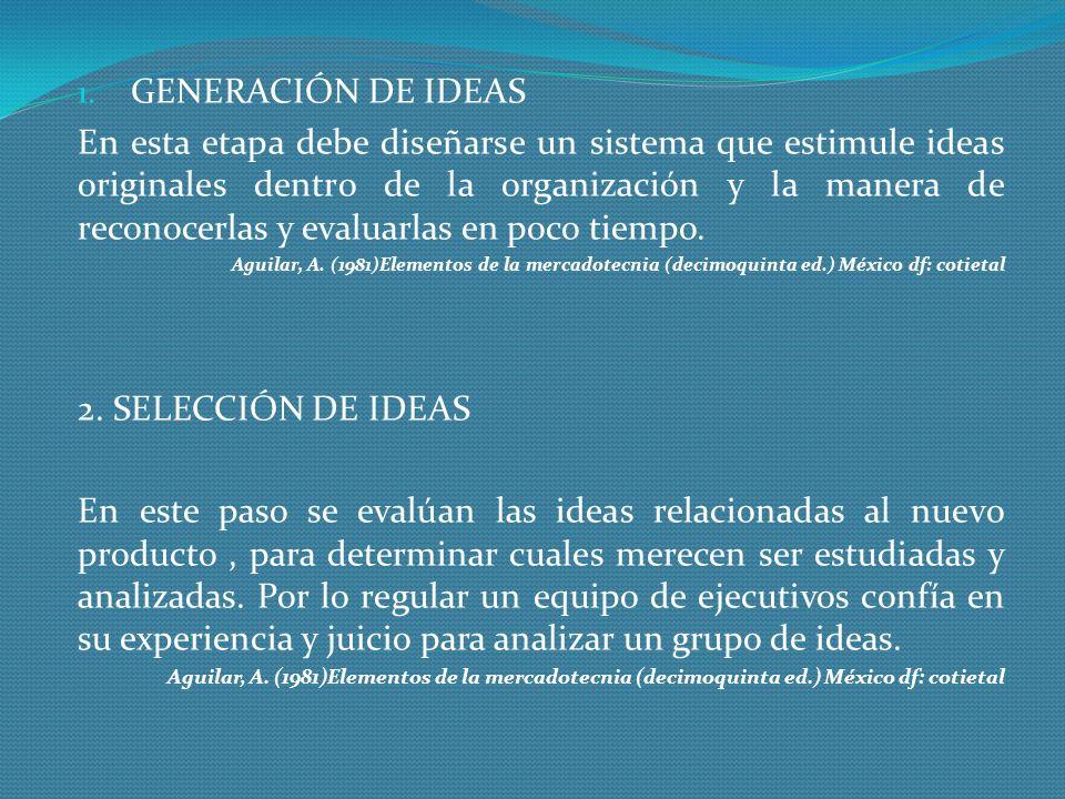 1. GENERACIÓN DE IDEAS En esta etapa debe diseñarse un sistema que estimule ideas originales dentro de la organización y la manera de reconocerlas y e