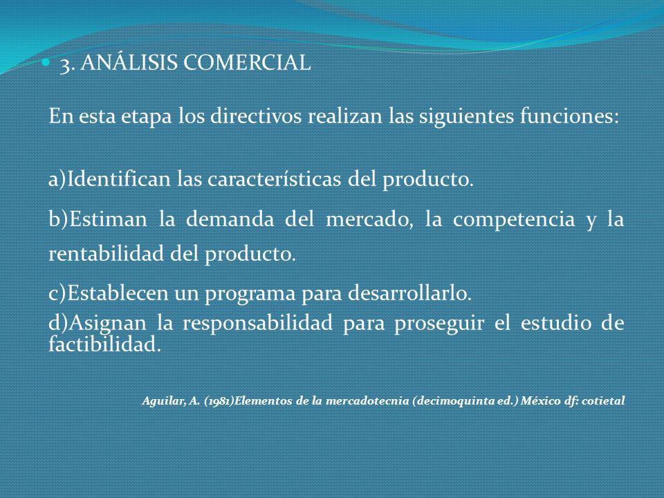 3. ANÁLISIS COMERCIAL En esta etapa los directivos realizan las siguientes funciones: a)Identifican las características del producto. b)Estiman la dem