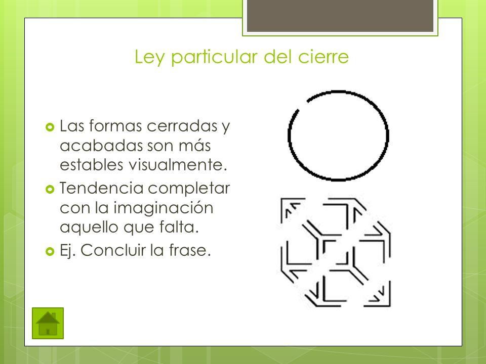 Ley particular del cierre Las formas cerradas y acabadas son más estables visualmente.