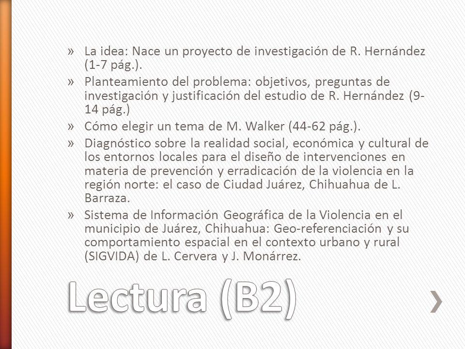 » La idea: Nace un proyecto de investigación de R. Hernández (1-7 pág.). » Planteamiento del problema: objetivos, preguntas de investigación y justifi