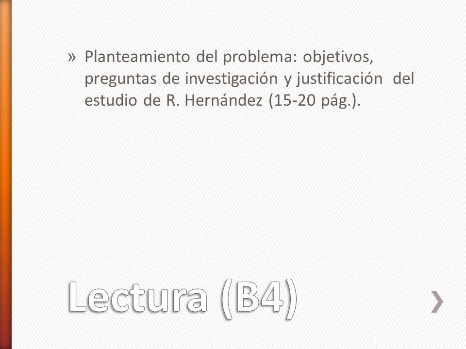 » Planteamiento del problema: objetivos, preguntas de investigación y justificación del estudio de R. Hernández (15-20 pág.).