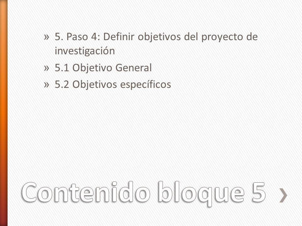 » 5. Paso 4: Definir objetivos del proyecto de investigación » 5.1 Objetivo General » 5.2 Objetivos específicos