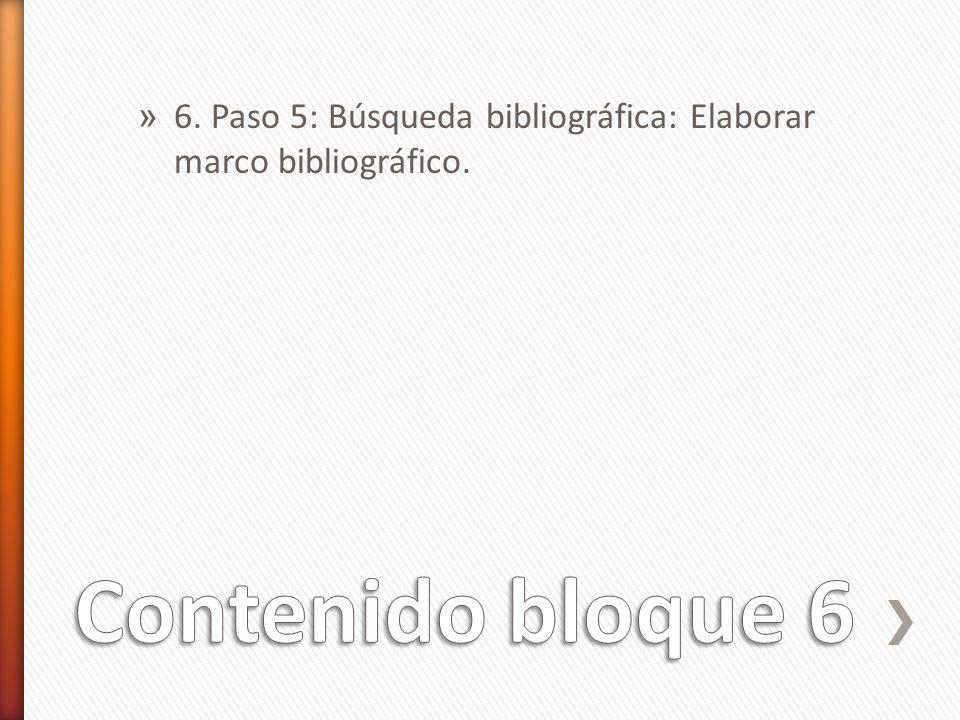 » 6. Paso 5: Búsqueda bibliográfica: Elaborar marco bibliográfico.
