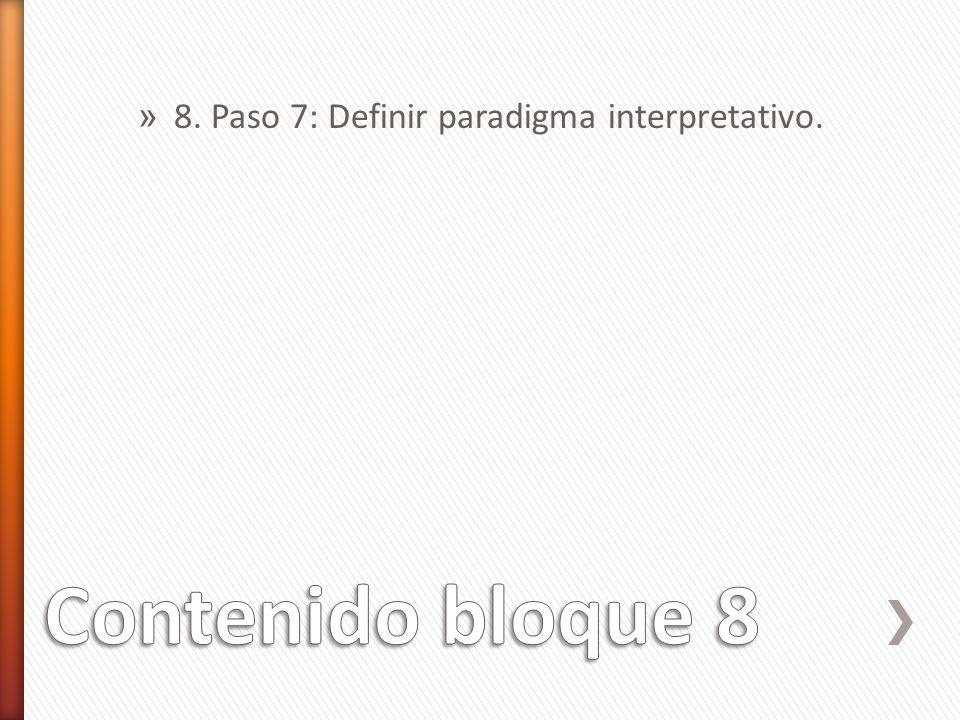 » 8. Paso 7: Definir paradigma interpretativo.