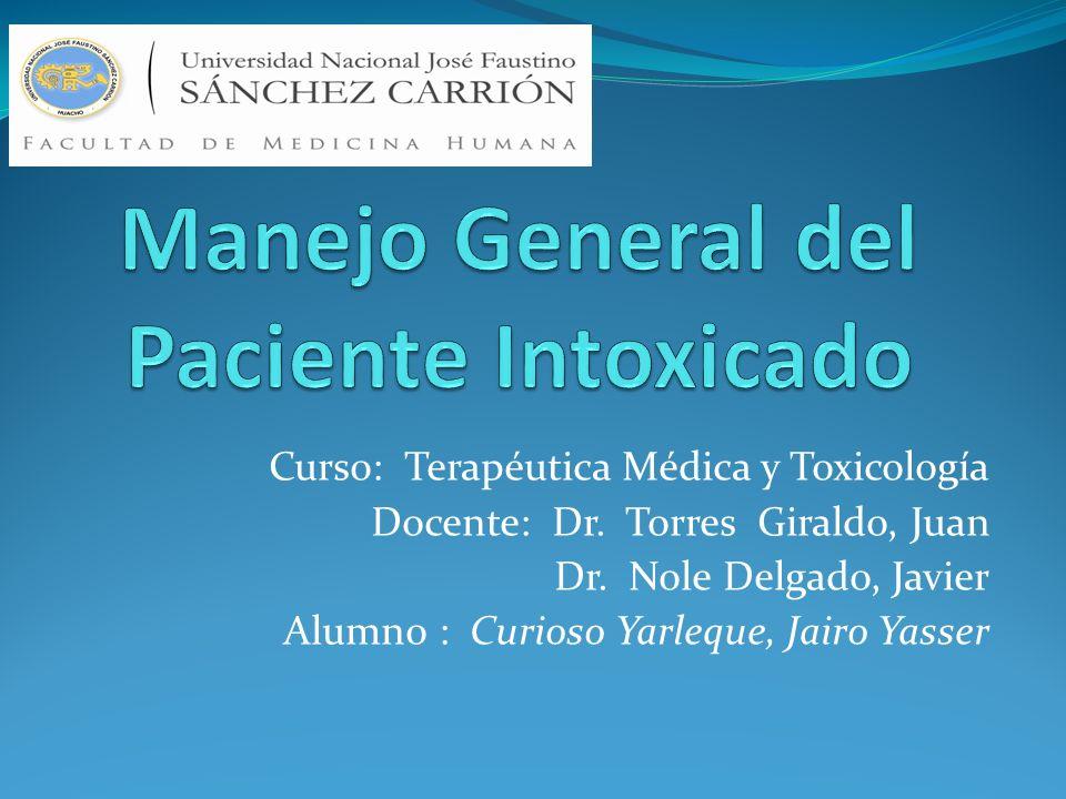 Curso: Terapéutica Médica y Toxicología Docente: Dr. Torres Giraldo, Juan Dr. Nole Delgado, Javier Alumno : Curioso Yarleque, Jairo Yasser