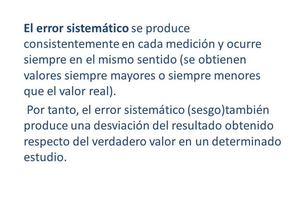 El error sistemático se produce consistentemente en cada medición y ocurre siempre en el mismo sentido (se obtienen valores siempre mayores o siempre