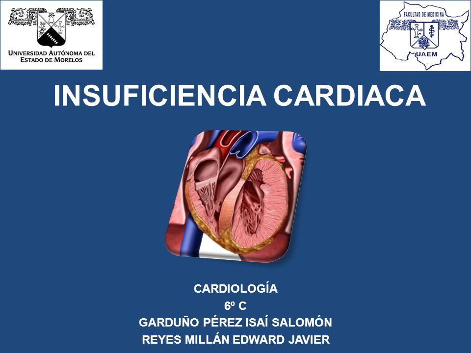INSUFICIENCIA CARDIACA CARDIOLOGÍA 6º C GARDUÑO PÉREZ ISAÍ SALOMÓN REYES MILLÁN EDWARD JAVIER
