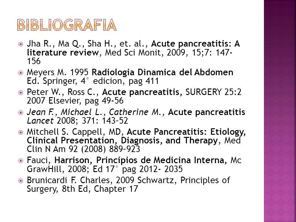 Jha R., Ma Q., Sha H., et. al., Acute pancreatitis: A literature review, Med Sci Monit, 2009, 15;7: 147- 156 Meyers M. 1995 Radiologia Dinamica del Ab