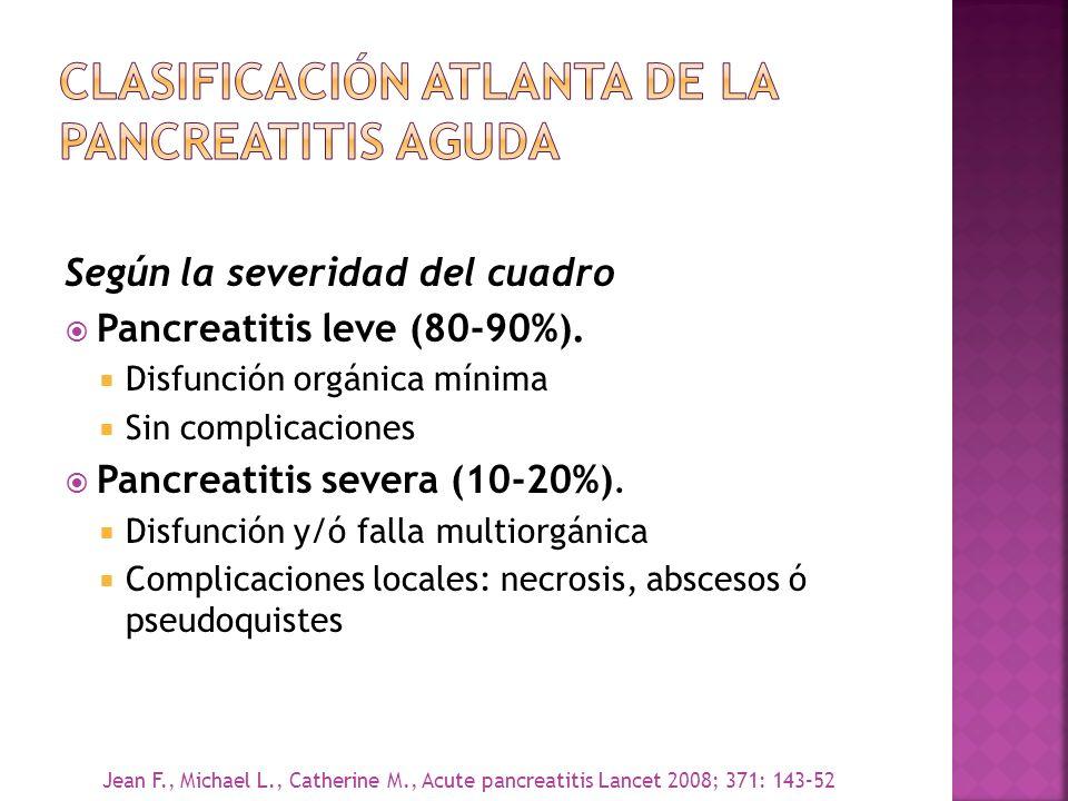 Según la severidad del cuadro Pancreatitis leve (80-90%). Disfunción orgánica mínima Sin complicaciones Pancreatitis severa (10-20%). Disfunción y/ó f