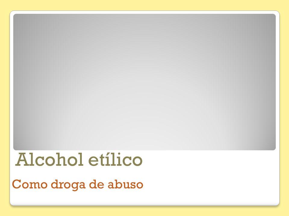 Alcohol etílico Como droga de abuso