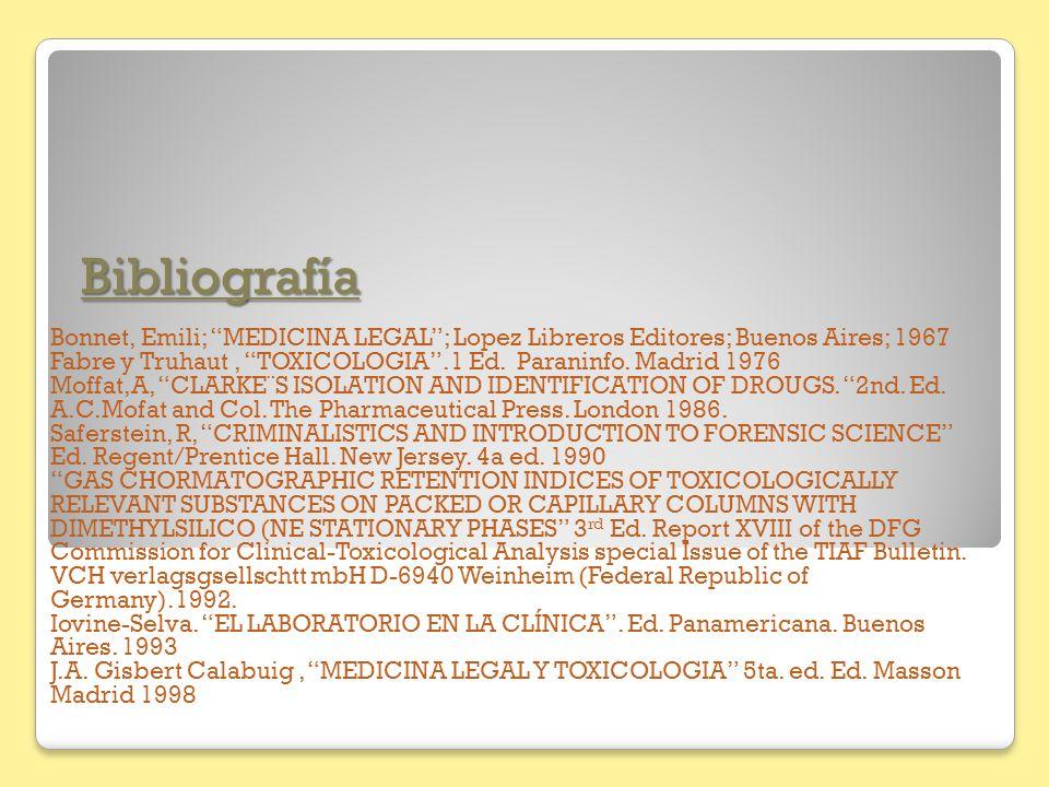 Bibliografía Bonnet, Emili; MEDICINA LEGAL; Lopez Libreros Editores; Buenos Aires; 1967 Fabre y Truhaut, TOXICOLOGIA.1 Ed. Paraninfo. Madrid 1976 Moff