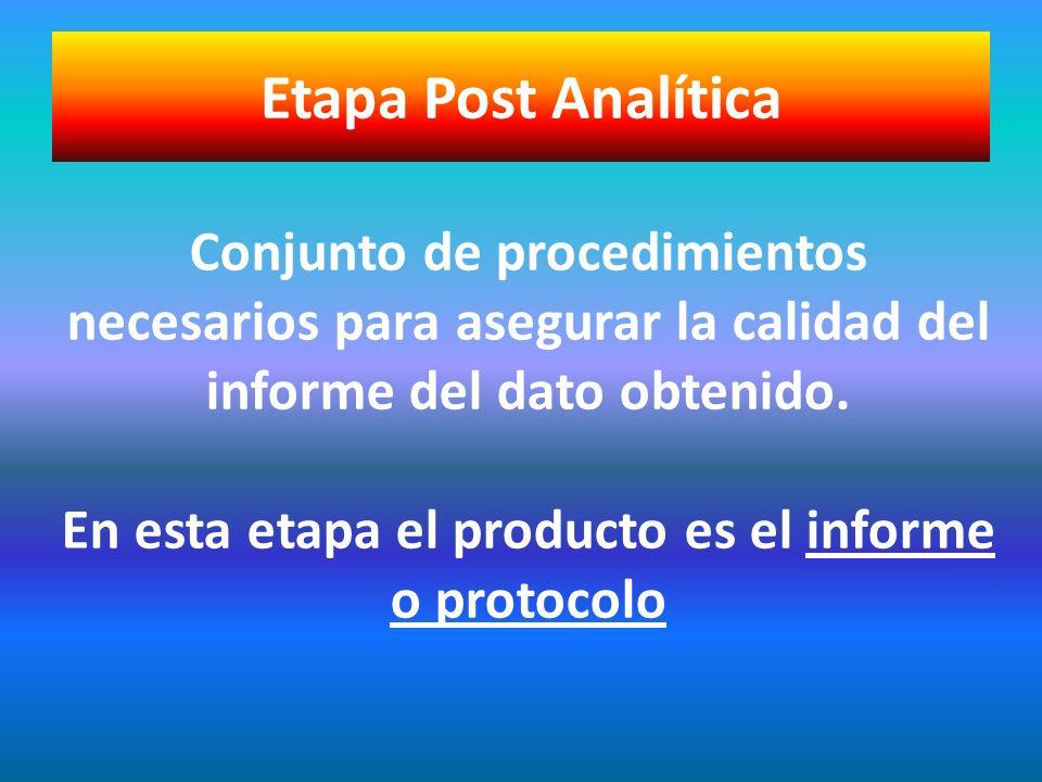 Conjunto de procedimientos necesarios para asegurar la calidad del informe del dato obtenido. En esta etapa el producto es el informe o protocolo Etap