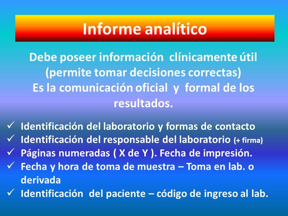 Informe analítico Debe poseer información clínicamente útil (permite tomar decisiones correctas) Es la comunicación oficial y formal de los resultados