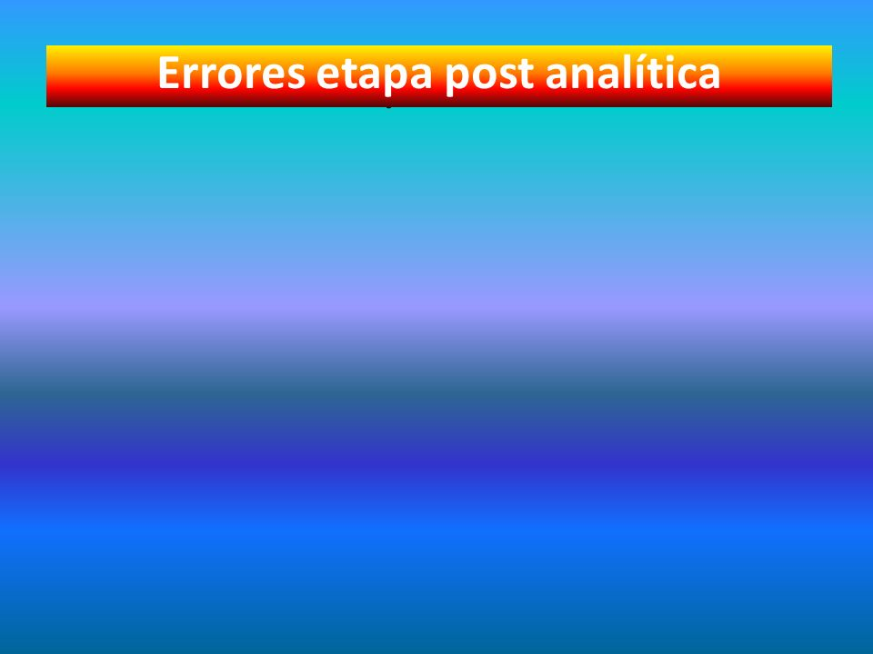 Errores pos analítico Errores etapa post analítica