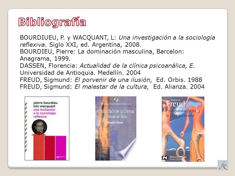 BOURDIUEU, P. y WACQUANT, L: Una investigación a la sociología reflexiva. Siglo XXI, ed. Argentina, 2008. BOURDIEU, Pierre: La dominación masculina, B