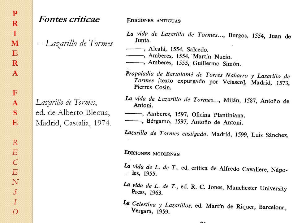 PRIMERAFASERECENSIOPRIMERAFASERECENSIO Fontes criticae – Lazarillo de Tormes Lazarillo de Tormes, ed. de Alberto Blecua, Madrid, Castalia, 1974.