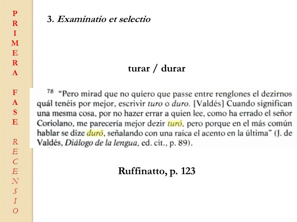PRIMERAFASERECENSIOPRIMERAFASERECENSIO 3. Examinatio et selectio turar / durar Ruffinatto, p. 123
