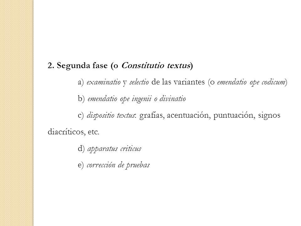 2. Segunda fase (o Constitutio textus) a) examinatio y selectio de las variantes (o emendatio ope codicum) b) emendatio ope ingenii o divinatio c) dis