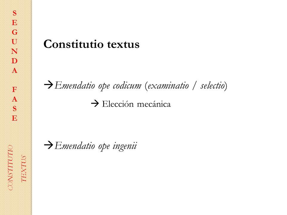 Constitutio textus Emendatio ope codicum (examinatio / selectio) Emendatio ope ingenii SEGUNDAFASESEGUNDAFASE CONSTITUTIO TEXTUS Elección mecánica
