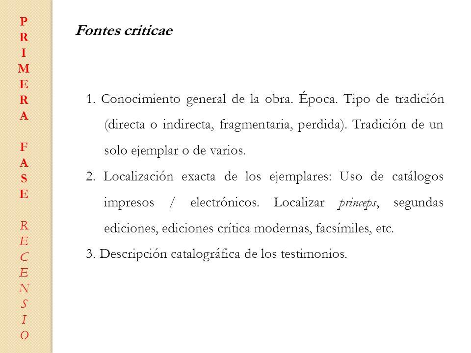 Fontes criticae 1. Conocimiento general de la obra. Época. Tipo de tradición (directa o indirecta, fragmentaria, perdida). Tradición de un solo ejempl