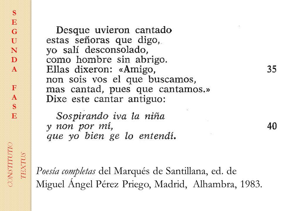 SEGUNDAFASESEGUNDAFASE CONSTITUTIO TEXTUS Poesía completas del Marqués de Santillana, ed. de Miguel Ángel Pérez Priego, Madrid, Alhambra, 1983.