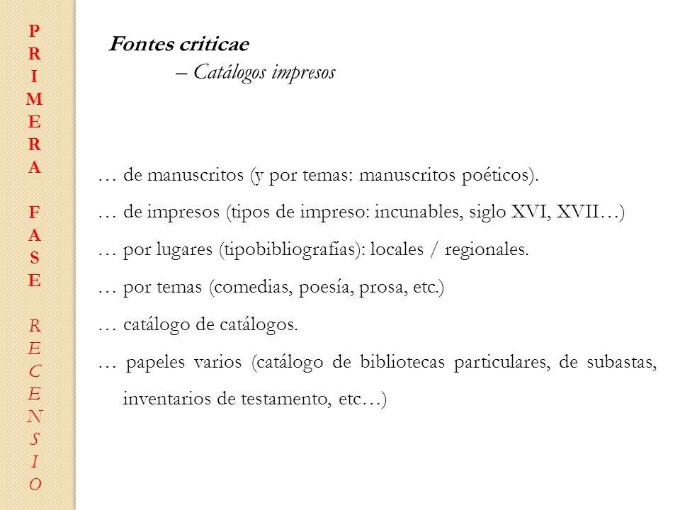 Fontes criticae – Catálogos impresos … de manuscritos (y por temas: manuscritos poéticos). … de impresos (tipos de impreso: incunables, siglo XVI, XVI