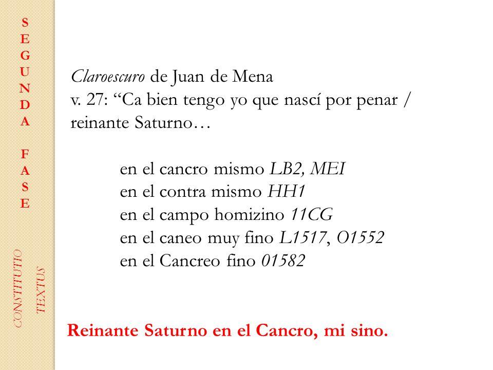 SEGUNDAFASESEGUNDAFASE CONSTITUTIO TEXTUS Claroescuro de Juan de Mena v. 27: Ca bien tengo yo que nascí por penar / reinante Saturno… en el cancro mis
