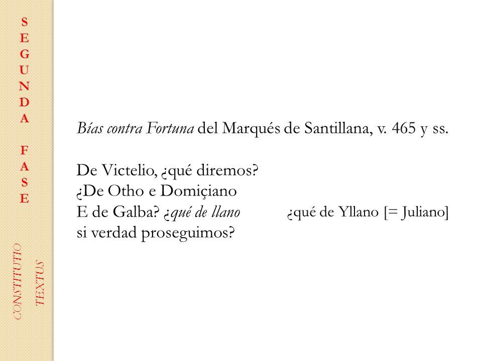 SEGUNDAFASESEGUNDAFASE CONSTITUTIO TEXTUS Bías contra Fortuna del Marqués de Santillana, v. 465 y ss. De Victelio, ¿qué diremos? ¿De Otho e Domiçiano