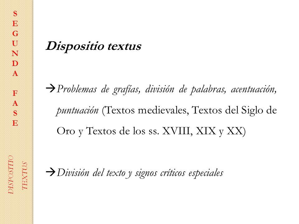 SEGUNDAFASESEGUNDAFASE DISPOSITIO TEXTUS Dispositio textus Problemas de grafías, división de palabras, acentuación, puntuación (Textos medievales, Tex