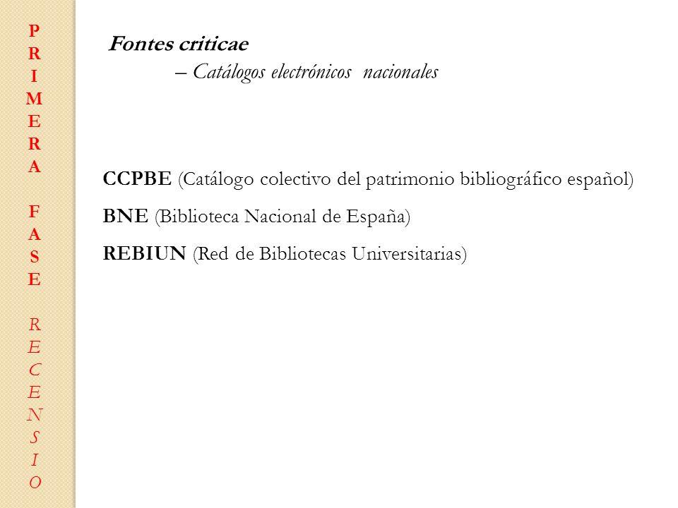 Fontes criticae – Catálogos electrónicos nacionales CCPBE (Catálogo colectivo del patrimonio bibliográfico español) BNE (Biblioteca Nacional de España