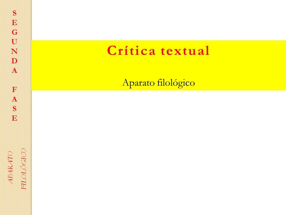 Crítica textual Aparato filológico SEGUNDAFASESEGUNDAFASE APARATO FILOLÓGICO