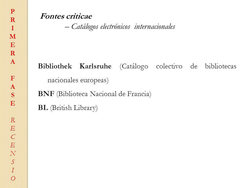 Bibliothek Karlsruhe (Catálogo colectivo de bibliotecas nacionales europeas) BNF (Biblioteca Nacional de Francia) BL (British Library) PRIMERAFASERECE