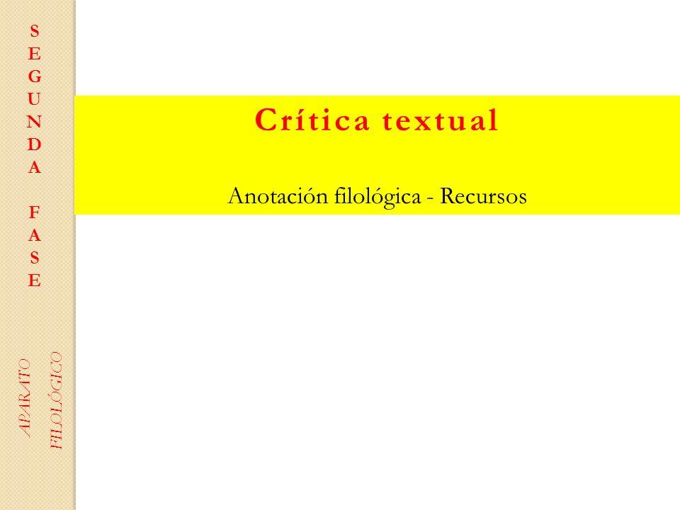 Crítica textual Anotación filológica - Recursos SEGUNDAFASESEGUNDAFASE APARATO FILOLÓGICO