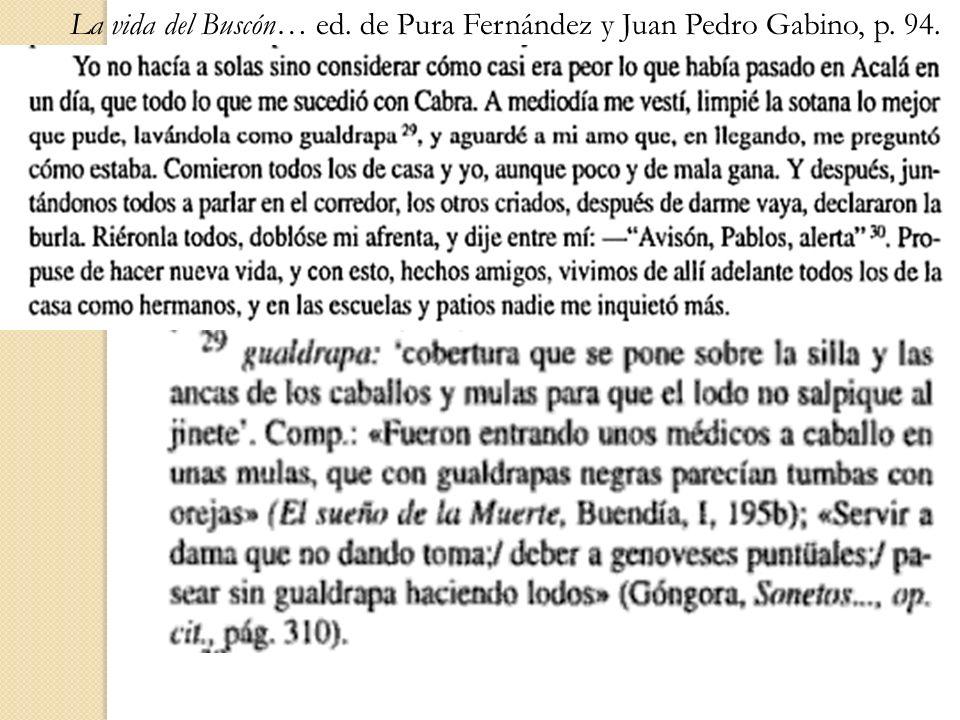 La vida del Buscón… ed. de Pura Fernández y Juan Pedro Gabino, p. 94.La vida del Buscón… ed. de Pablo Jauralde, p. 119