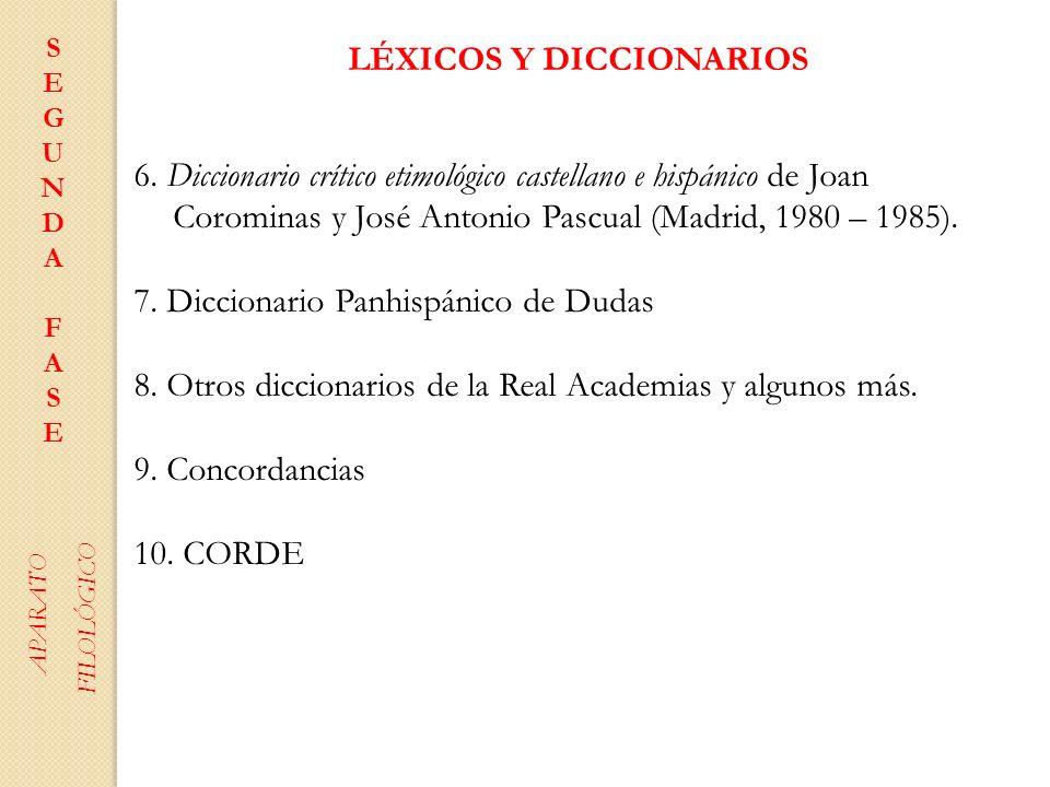 LÉXICOS Y DICCIONARIOS 6. Diccionario crítico etimológico castellano e hispánico de Joan Corominas y José Antonio Pascual (Madrid, 1980 – 1985). 7. Di