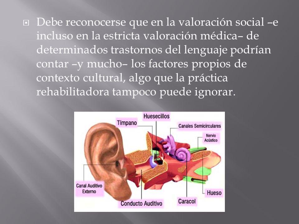 Debe reconocerse que en la valoración social –e incluso en la estricta valoración médica– de determinados trastornos del lenguaje podrían contar –y mu