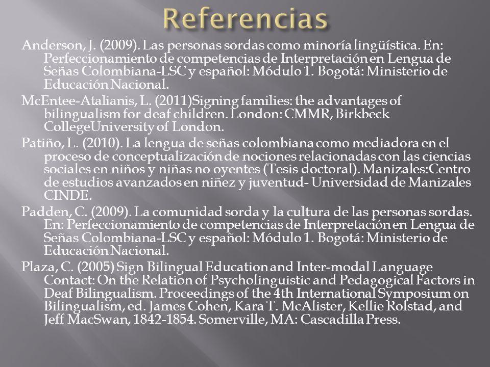 Anderson, J. (2009). Las personas sordas como minoría lingüística. En: Perfeccionamiento de competencias de Interpretación en Lengua de Señas Colombia