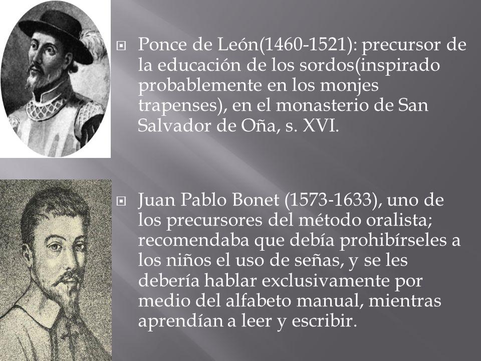 Ponce de León(1460-1521): precursor de la educación de los sordos(inspirado probablemente en los monjes trapenses), en el monasterio de San Salvador d