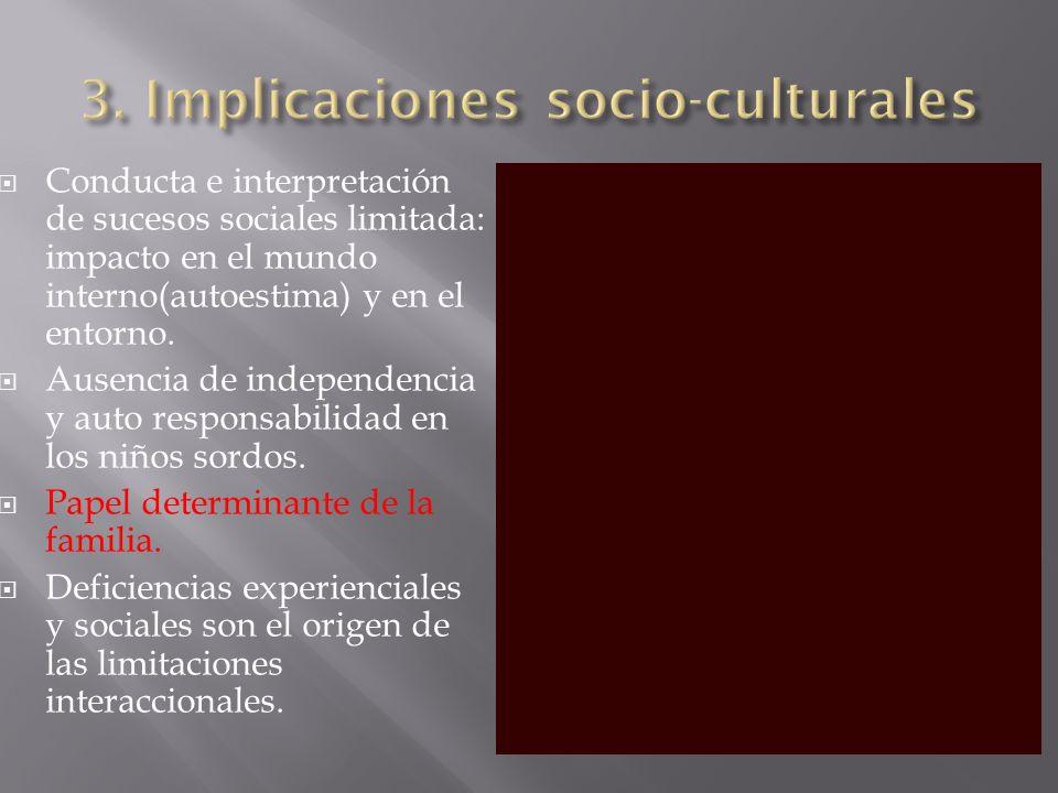 Conducta e interpretación de sucesos sociales limitada: impacto en el mundo interno(autoestima) y en el entorno. Ausencia de independencia y auto resp
