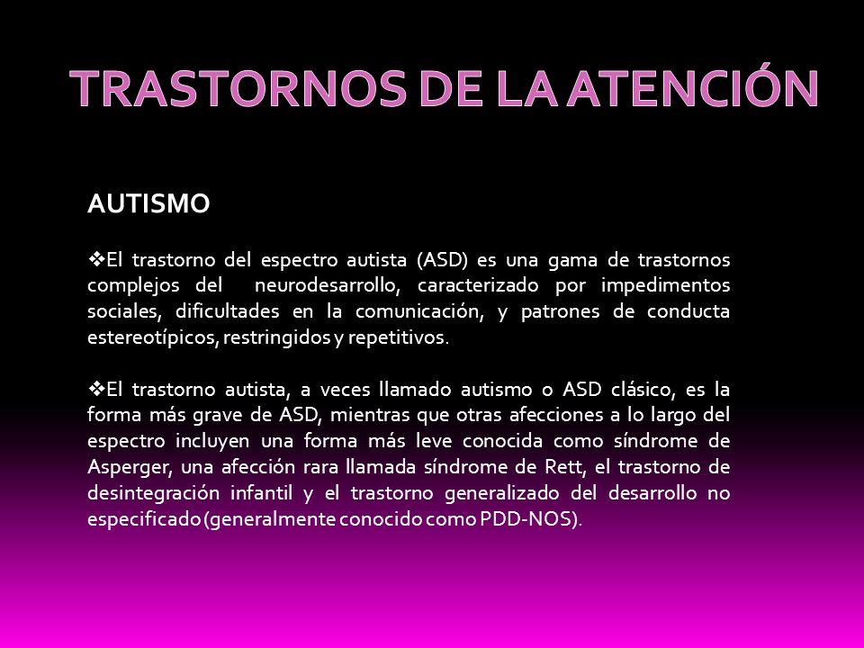 AUTISMO El trastorno del espectro autista (ASD) es una gama de trastornos complejos del neurodesarrollo, caracterizado por impedimentos sociales, difi