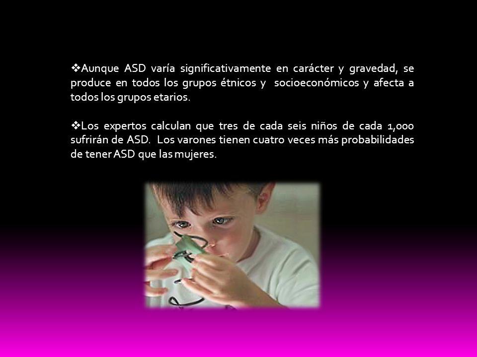 Aunque ASD varía significativamente en carácter y gravedad, se produce en todos los grupos étnicos y socioeconómicos y afecta a todos los grupos etari