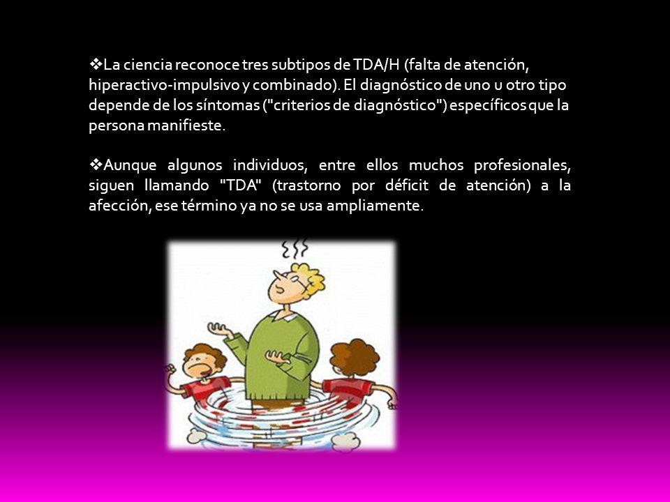 La ciencia reconoce tres subtipos de TDA/H (falta de atención, hiperactivo-impulsivo y combinado). El diagnóstico de uno u otro tipo depende de los sí